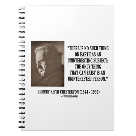 G.K. Chesterton Uninteresting Subject Uninterested Spiral Notebook