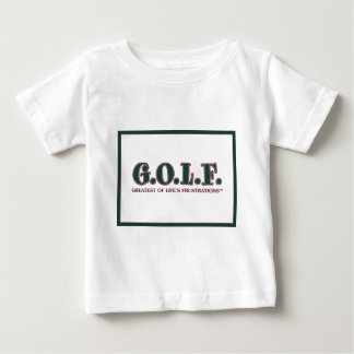 G.O.L.F. GREATEST OF LIFE'S FRUSTRATIONS BABY T-Shirt