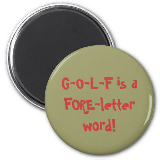 G-O-L-F is a FORE-letter word! 6 Cm Round Magnet