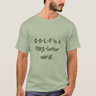 G-O-L-F is a FORE-letter word! T-Shirt