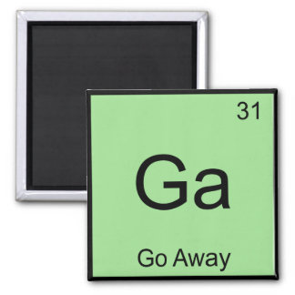Ga - Go Away Funny Chemistry Element Symbol Tee Fridge Magnets