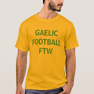 GAELIC FOOTBALL FTW T-Shirt