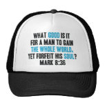 Gain the Whole World Yet Forfeit His Soul. Mark 8 Hat