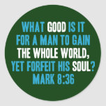 Gain the Whole World Yet Forfeit His Soul. Mark 8 Classic Round Sticker