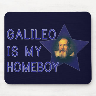 Galileo is my Homeboy Mouse Pad