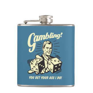 Gambling: Bet Your Ass I Do Hip Flask