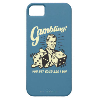 Gambling: Bet Your Ass I Do iPhone 5 Cases