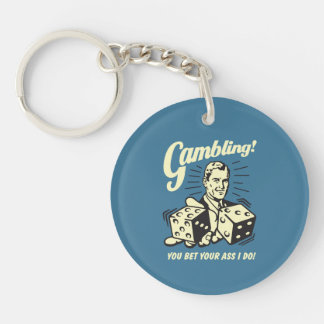 Gambling: Bet Your Ass I Do Key Ring