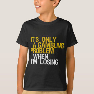 Gambling Problem T-Shirt