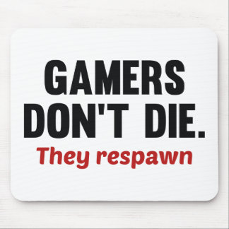 Gamers Don't Die They Respawn Mousepad