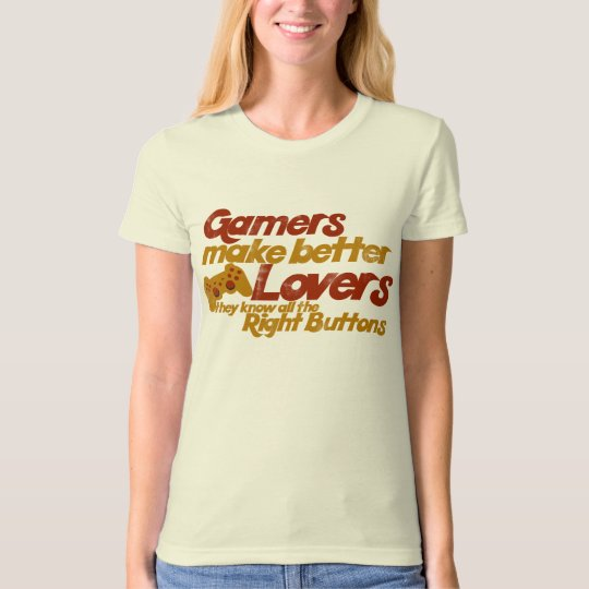 Gamers make better lovers T-Shirt