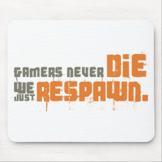 Gamers Never Die We Just Respawn Mousepad