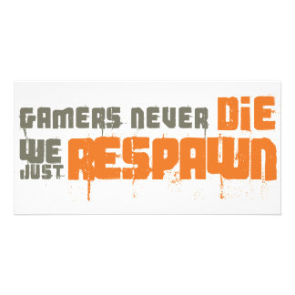 Gamers Never Die We Just Respawn Picture Card