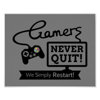 Gamers Never Quit Geeky Humor Poster