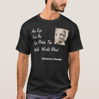 Gandhi, eye for an eye... T-Shirt