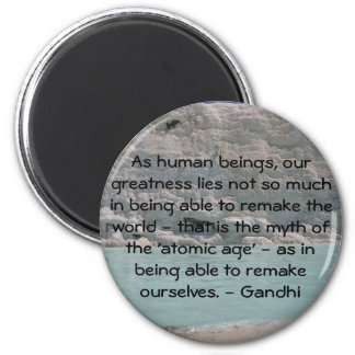Gandhi quote about the remake of ourselves 6 cm round magnet