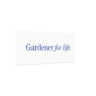 Gardener for Life Gallery Wrap Canvas