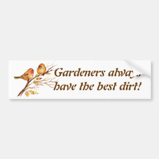 Gardeners always have the best dirt! Sparrows Bumper Sticker