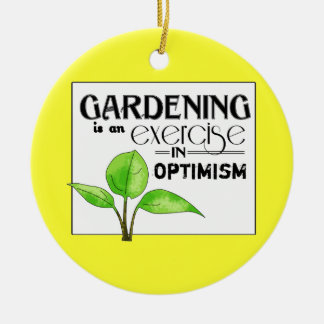 Gardening Is An Exercise in Optimism Christmas Ornament