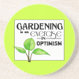 Gardening Is An Exercise in Optimism Drink Coaster