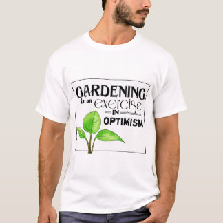 Gardening Is An Exercise in Optimism T-Shirt