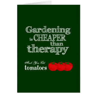 Gardening is Cheaper than Therapy... Card