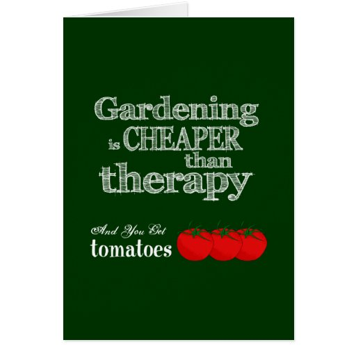 Gardening is Cheaper than Therapy... Cards