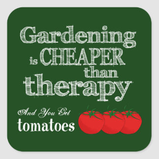 Gardening is Cheaper than Therapy Square Stickers