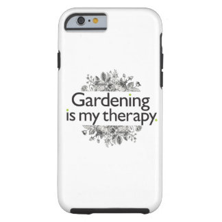 Gardening is my therapy tough iPhone 6 case