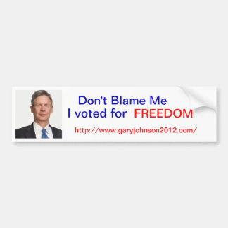 "Gary Johnson ""Dont Blame me, I voted for Freedom"" Bumper Sticker"