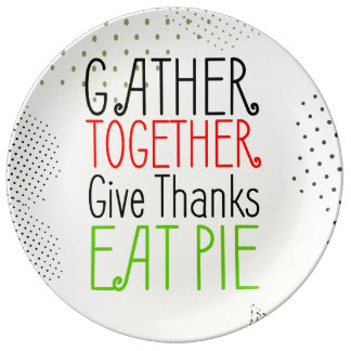 Gather together, eat pie, give thanks plate
