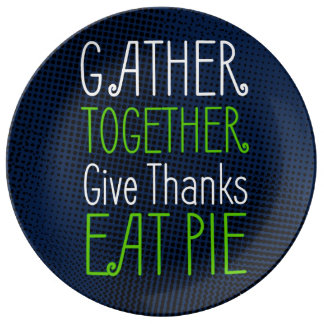 Gather together, eat pie, give thanks porcelain plates