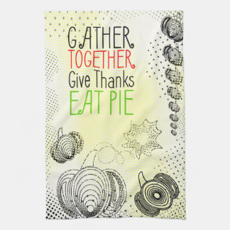Gather together, eat pie, give thanks tea towel