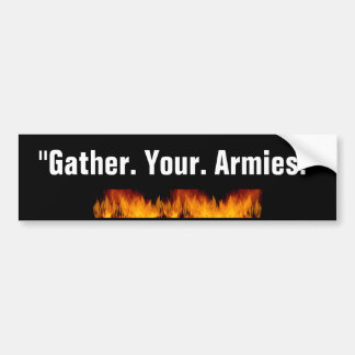 """Gather. Your. Armies."" Bumper Sticker"