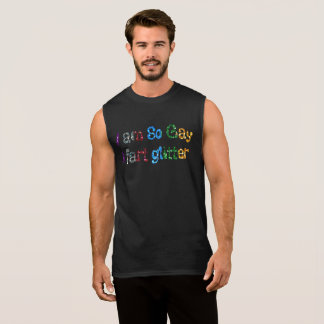 GAY HUMOR I AM SO GAY I FART GLITTER SLEEVELESS SHIRT