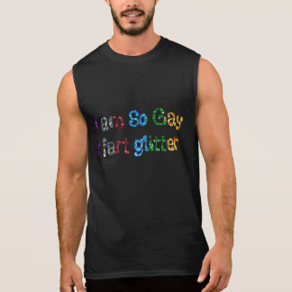 GAY HUMOR I AM SO GAY I FART GLITTER SLEEVELESS T-SHIRT