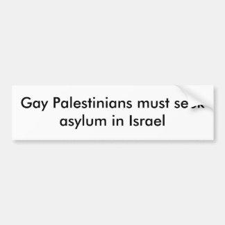 Gay Palestinians must seek asylum in Israel Bumper Stickers