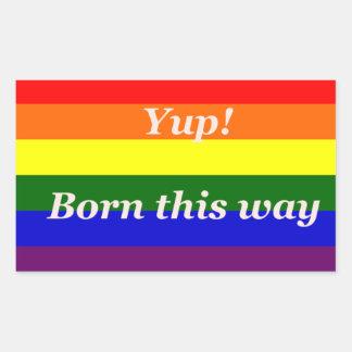 Gay Pride Flag Rainbow Flag Yup Born This way Rectangular Sticker