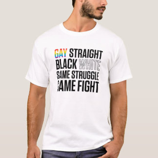 GAY STRAIGHT BLACK WHITE SAME STRUGGLE T-Shirt