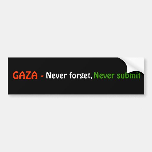 GAZA - , Never forget, , Never submit Bumper Stickers