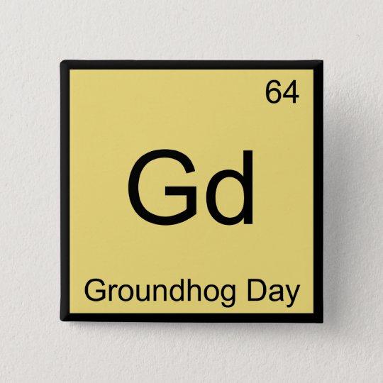 Gd - Groundhog Day Chemistry Element Symbol Tee 15 Cm Square Badge