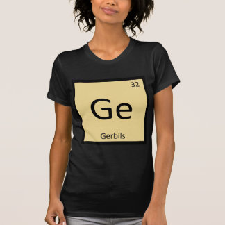 Ge - Gerbils Chemistry Periodic Table Element Shirts