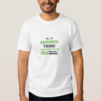 GEDDINGS thing, you wouldn't understand. T Shirts