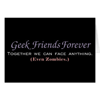 Geek Friends Forever: We Can Even Face Zombies Greeting Card