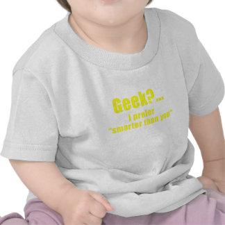 Geek I Prefer Smarter than You T-shirts