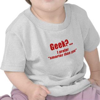 Geek I Prefer Smarter than You Tees