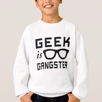 Geek is Gangster Sweatshirt