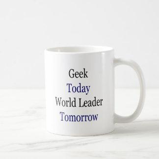Geek Today World Leader Tomorrow Coffee Mug