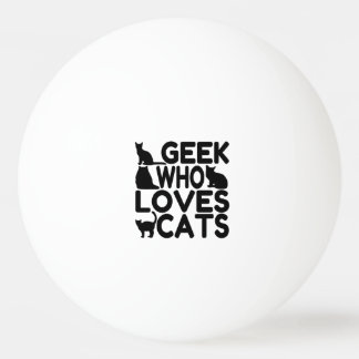 Geek Who Loves Cats Ping Pong Ball