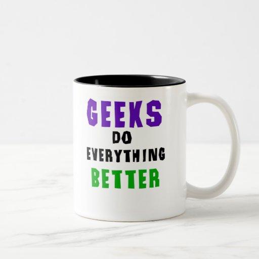Geeks Do Everything Better Coffee Mugs
